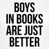 Boys in books are just better - Women's T-Shirt