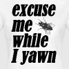Excuse me while I yawn - Women's T-Shirt