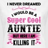 I Never Dreamed I Would Be A Super Cool Auntie - Women's T-Shirt