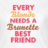 every blonde needs a brunette best friend - T-shirt Femme