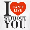 I Can't Live Without You - Women's T-Shirt