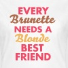 every brunette needs a blonde best friend - Dame-T-shirt