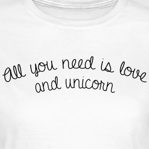 All you need is love and unicorn - T-shirt Femme