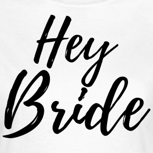 Hey Bride - T-shirt dam