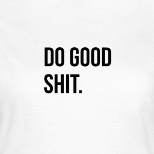 Do Good Sh## - Frauen T-Shirt