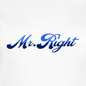 Mr. Right - Dame-T-shirt