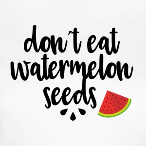 Dont eat watermelon seeds - black - Women's T-Shirt