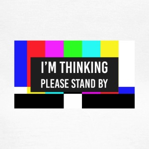 Please Stand By - T-shirt dam