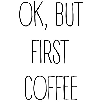 ok,but first coffee -2