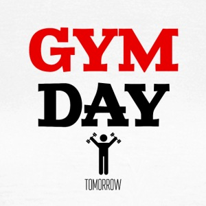 Gym Day Tomorrow - Women's T-Shirt