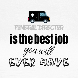 Funeral Director is the best job you will have - Women's T-Shirt