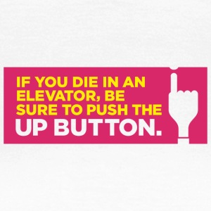 If You Die In An Elevator Push The Up Button - Women's T-Shirt