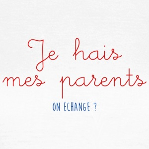JE HAIS MES PARENTS - T-shirt Femme