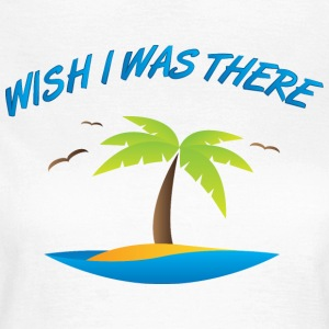 Wish I was there - Women's T-Shirt