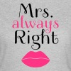 Mr. Right - Mrs. Always Right - Frauen T-Shirt