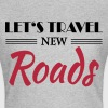 Let's travel new roads - Vrouwen T-shirt