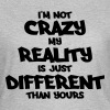 I'm not crazy, my reality is just different... - Frauen T-Shirt