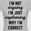 Explaining Why I'm Correct Funny Quote - Women's T-Shirt