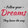 Follow your dreams! They know the way - T-shirt Femme