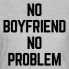 No Boyfriend  - Dame-T-shirt