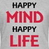 Happy mind, happy life - Vrouwen T-shirt