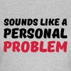 Sounds like a personal problem - Women's T-Shirt