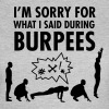 I'm Sorry For What I Said During Burpees - Camiseta mujer