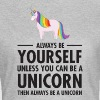 Always Be Yourself - Unless You Can Be A Unicorn.. - Dame-T-shirt
