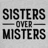 Sisters Before Misters - Camiseta mujer
