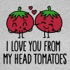 I love you from my head tomatoes - Vrouwen T-shirt