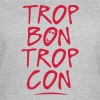 trop bon trop con citation - T-shirt Femme