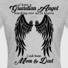 I Have a Guardian Angel Mom and Dad - Women's T-Shirt