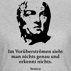 Seneca: You can not see anything in passing - Women's T-Shirt