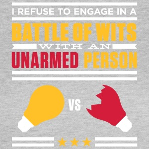 Refuse In A Battle Of Wits With An Unharmed Person - Women's T-Shirt