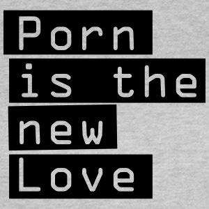 Porn is the new love. Versaut erotischer Spruch, - Frauen T-Shirt
