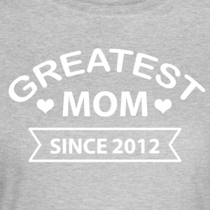 Greatest Mom since 2012 - Women's T-Shirt