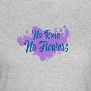 No rain No Flowers - Women's T-Shirt
