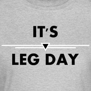 it's leg day - Frauen T-Shirt