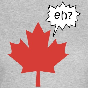 Canadian Canada Eh - Women's T-Shirt