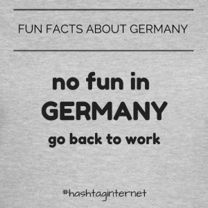fun facts about Germany no fun in Germany go back - Frauen T-Shirt