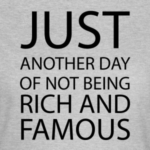 Just another day of not being rich and famous - Women's T-Shirt