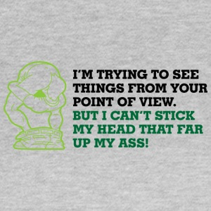 I Try To Look At Things From Your Point Of View - Women's T-Shirt
