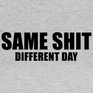 SAME SHIT DIFFERENT DAY - T-skjorte for kvinner