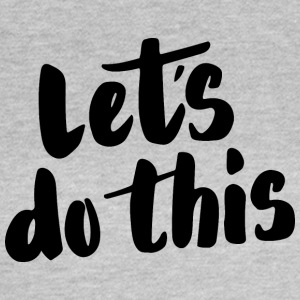 Let's do this - Vrouwen T-shirt