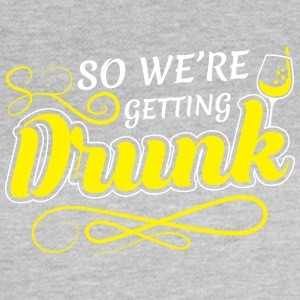 JGA - SO WE ARE GETTING DRUNK 001 - Women's T-Shirt