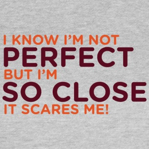 I Am Not Perfect. But I'm Close! - Women's T-Shirt