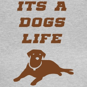 its a dogs life - Women's T-Shirt