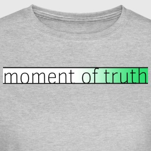 moment of truth - Women's T-Shirt