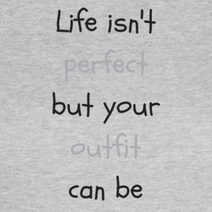 Life_isn-t_perfectbut_your_outfit_can_be - T-shirt Femme