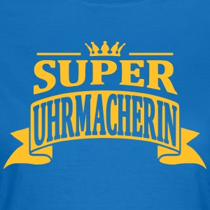 super uhrmacherin - Frauen T-Shirt